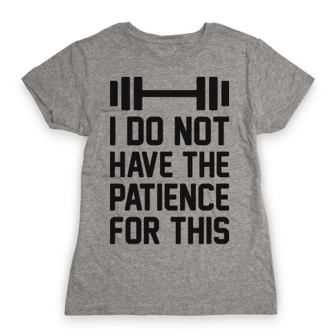 I Do Not Have The Patience For This Womens T-Shirt