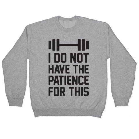 I Do Not Have The Patience For This Pullover