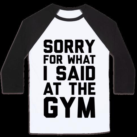 Sorry For What I Said At The Gym Baseball Tee