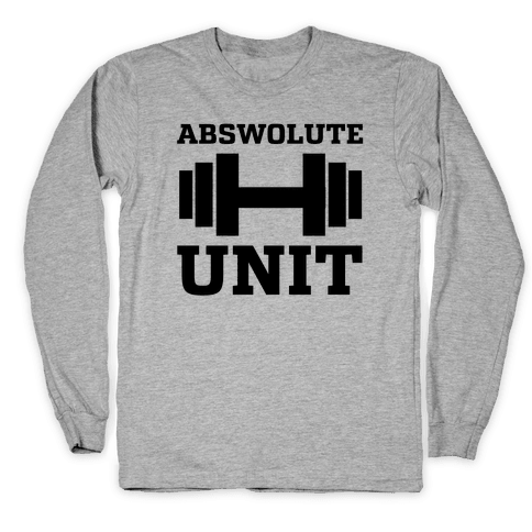 Abswolute Unit Long Sleeve T-Shirt