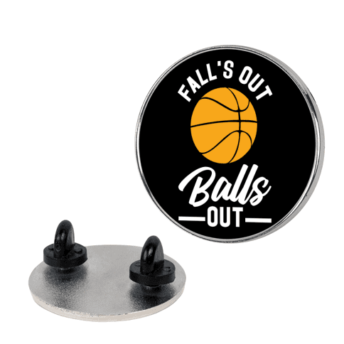 Falls Out Balls Out Basketball Pin