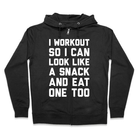 I Workout So I Can Look Like A Snack And Eat One Too Zip Hoodie