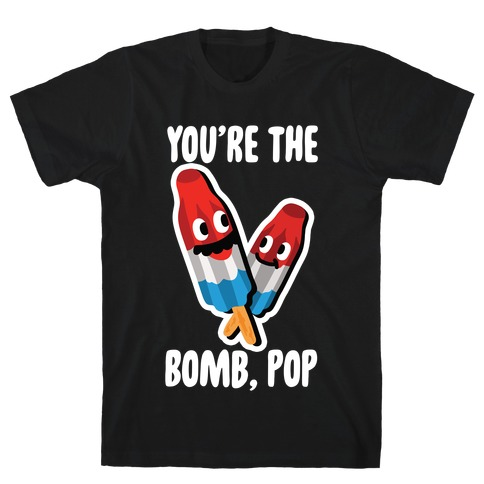 You're The Bomb, Pop T-Shirt