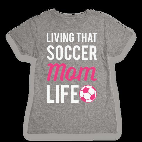 Living That Soccer Mom Life Womens T-Shirt