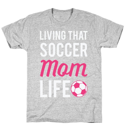 Living That Soccer Mom Life T-Shirt