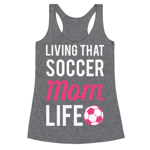 Living That Soccer Mom Life Racerback Tank Top