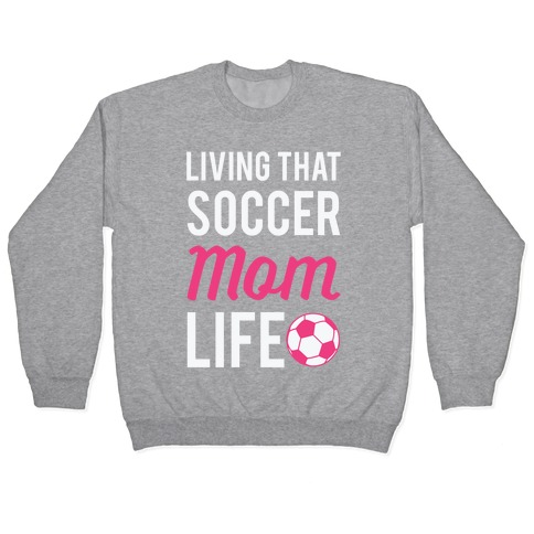 Living That Soccer Mom Life Pullover