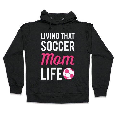 Living That Soccer Mom Life Hooded Sweatshirt