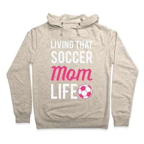 6eb26e39391 Living That Soccer Mom Life Hoodie. Pullover ...