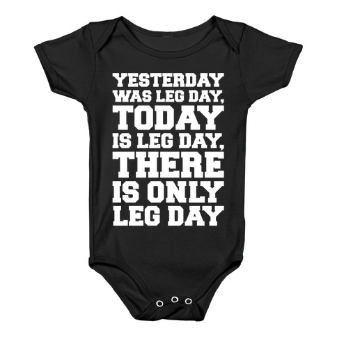 There Is Only Leg Day White Print  Baby Onesy