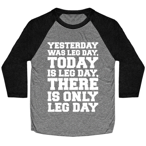 There Is Only Leg Day White Print Baseball Tee