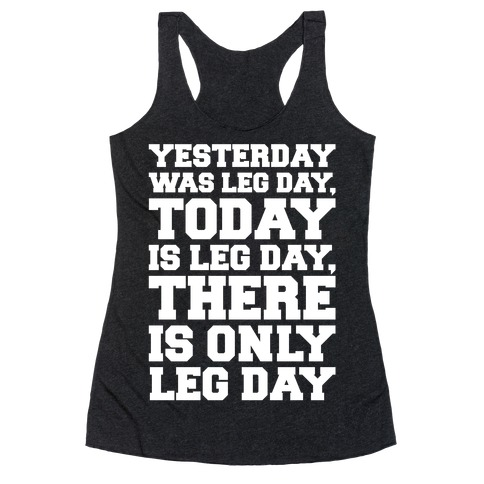 There Is Only Leg Day White Print  Racerback Tank Top