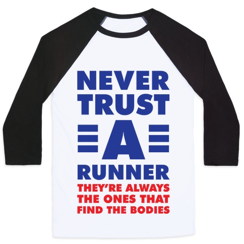 Never Trust a Runner Baseball Tee