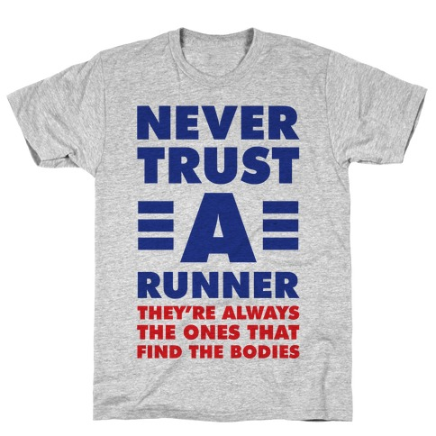 Never Trust a Runner T-Shirt