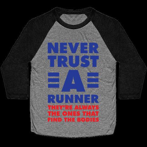 Never Trust a Runner Baseball Tee