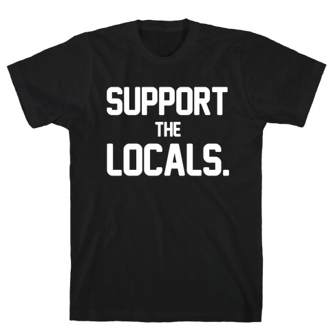 Support the Locals T-Shirt