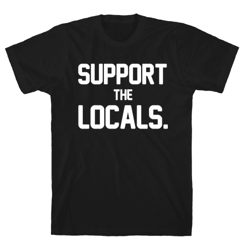 Support the Locals Mens/Unisex T-Shirt