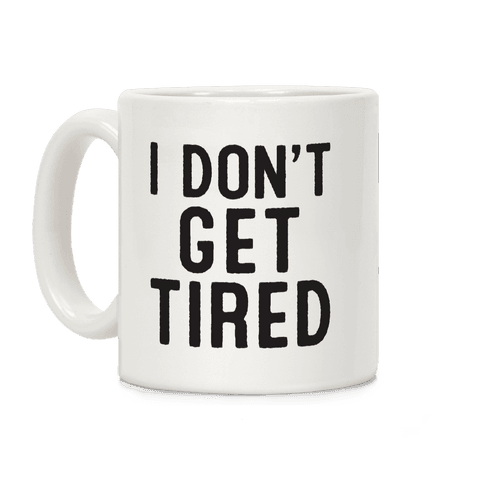 I Don't Get Tired Coffee Mug