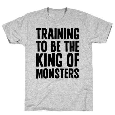Training To Be The King of Monsters Parody Mens/Unisex T-Shirt