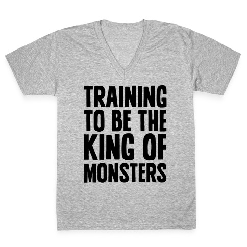 Training To Be The King of Monsters Parody V-Neck Tee Shirt