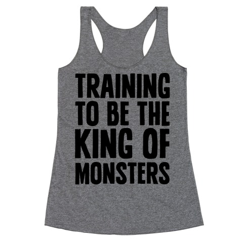 Training To Be The King of Monsters Parody Racerback Tank Top