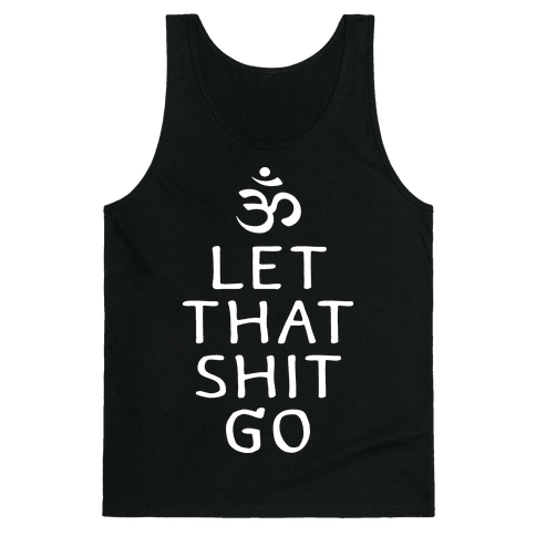 Let That Shit Go Tank Top