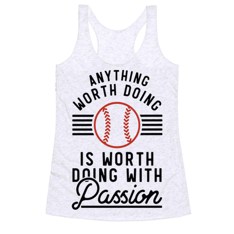 Anything Worth Doing is Worth Doing With PassionBaseball Racerback Tank Top