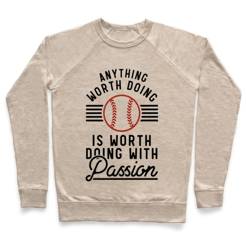 Anything Worth Doing is Worth Doing With PassionBaseball Pullover