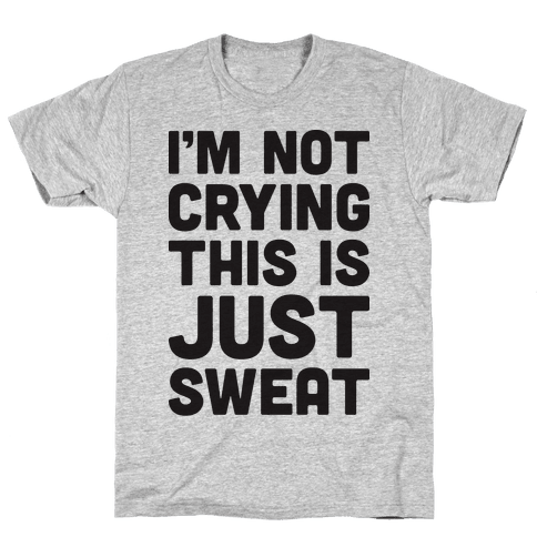I'm Not Crying This Is Just Sweat Mens T-Shirt
