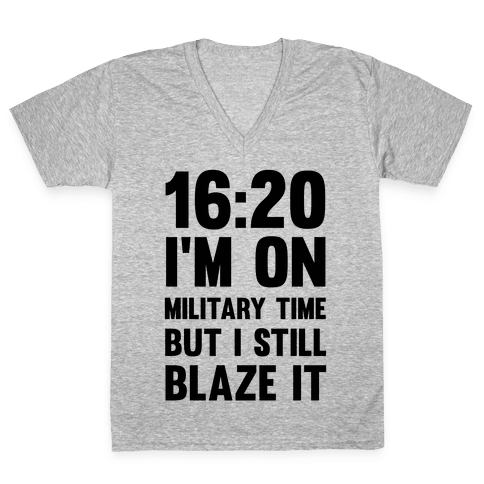 16:20 I'm On Military Time But I Still Blaze It V-Neck Tee Shirt