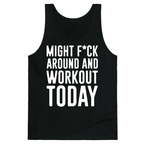 Might F*ck Around And Workout Today White Print Tank Top