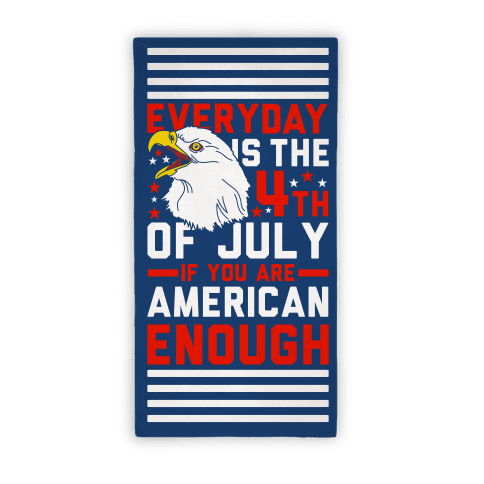 Everyday Is The 4th Of July If You're Are American Enough Beach Towel