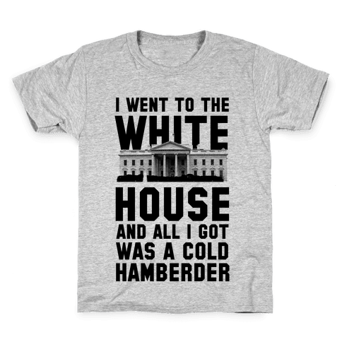 I Went to the White House and all I Got Was A Hamberder Kids T-Shirt