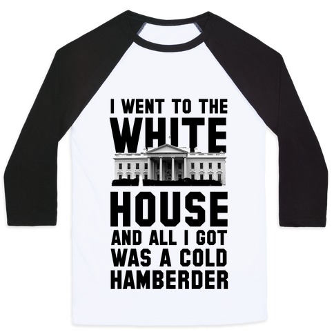 I Went to the White House and all I Got Was A Hamberder Baseball Tee