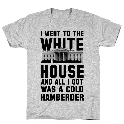 I Went to the White House and all I Got Was A Hamberder Mens/Unisex T-Shirt