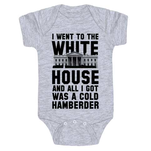I Went to the White House and all I Got Was A Hamberder Baby Onesy