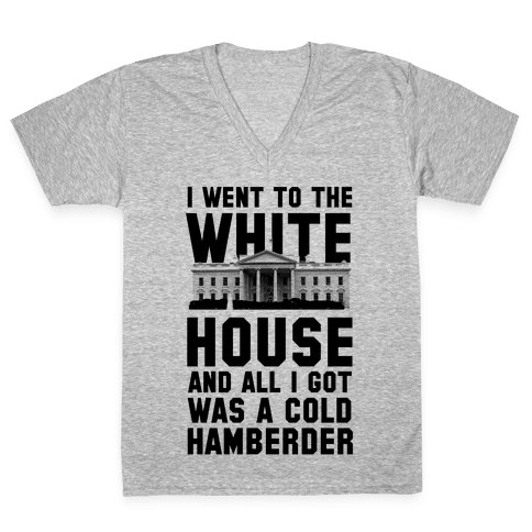 I Went to the White House and all I Got Was A Hamberder V-Neck Tee Shirt