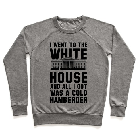 I Went to the White House and all I Got Was A Hamberder Pullover