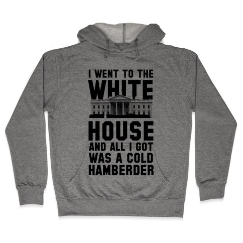 I Went to the White House and all I Got Was A Hamberder Hooded Sweatshirt