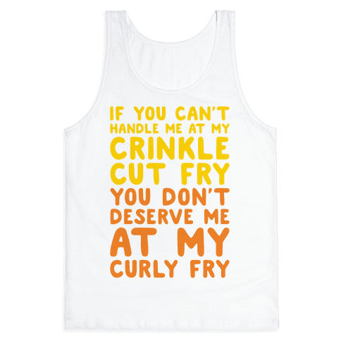 If You Can't Handle Me At My Crinkle Cut Fry You Don't Deserve Me At My Curly Fry Tank Top