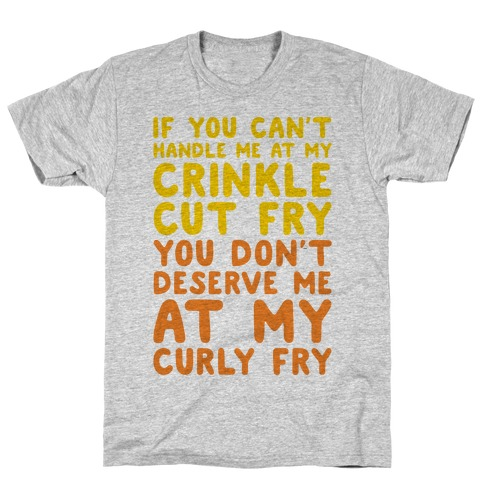 If You Can't Handle Me At My Crinkle Cut Fry You Don't Deserve Me At My Curly Fry T-Shirt