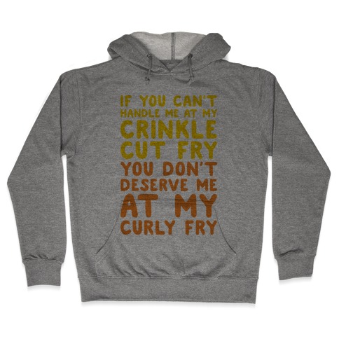 If You Can't Handle Me At My Crinkle Cut Fry You Don't Deserve Me At My Curly Fry Hooded Sweatshirt
