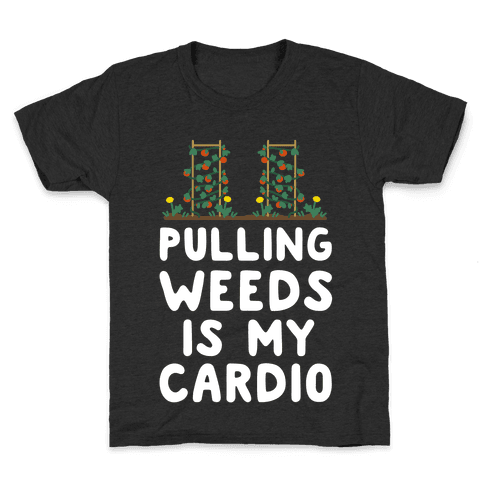 Pulling Weeds Is My Cardio Kids T-Shirt
