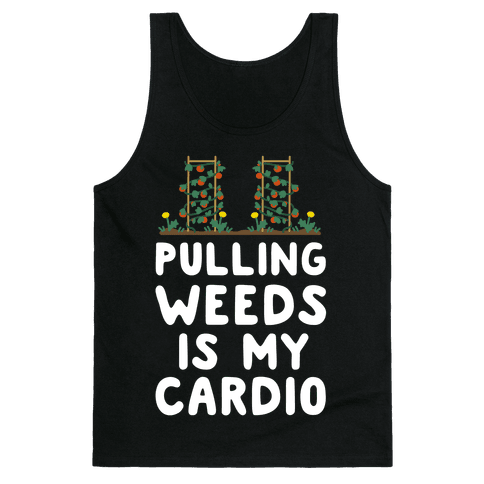Pulling Weeds Is My Cardio Tank Top