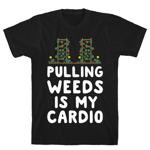 Pulling Weeds Is My Cardio Mens/Unisex T-Shirt