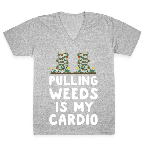 Pulling Weeds Is My Cardio V-Neck Tee Shirt