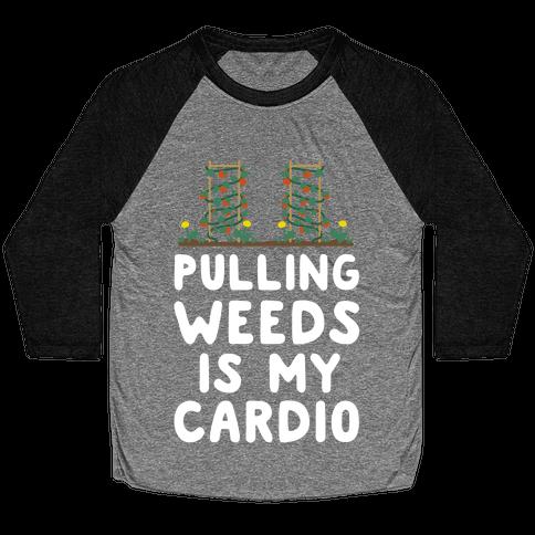 Pulling Weeds Is My Cardio Baseball Tee