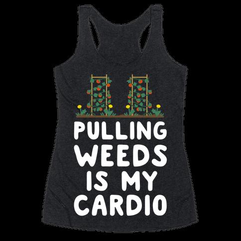 Pulling Weeds Is My Cardio Racerback Tank Top