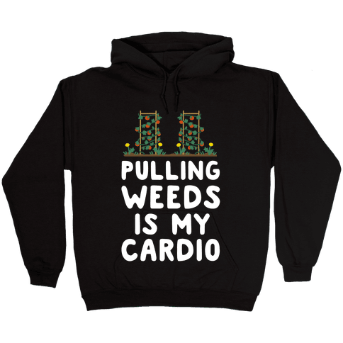 Pulling Weeds Is My Cardio Hooded Sweatshirt