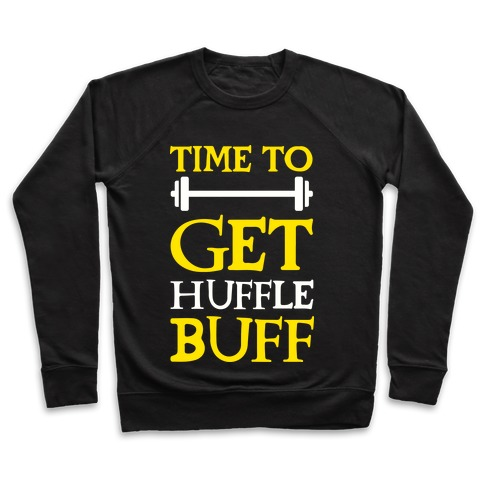 Time To Get Huffle Buff Pullover